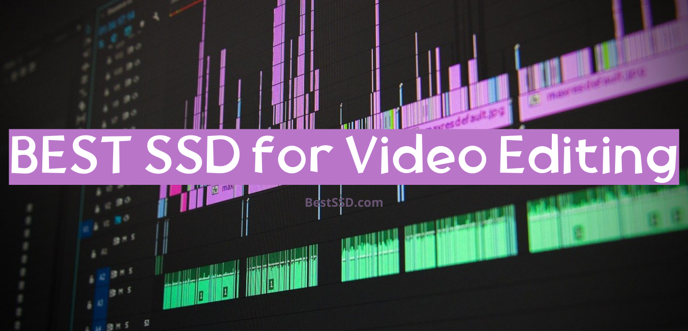 BEST SSD for Video Editing